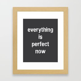 Everything Is Perfect Now Framed Art Print