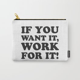 If you want it, work for it - Motivational quotes Carry-All Pouch