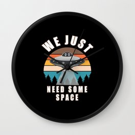 We just need some space UFO aliens Wall Clock