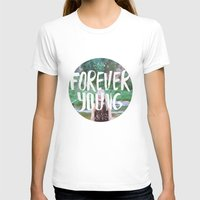 forever young T-shirts featuring Forever young by Dariathegreat