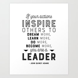If Your Actions Inspire Others You are a Leader Quote - John Quincy Adams - Leader Gift Art Print