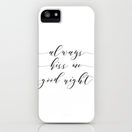 Love Quote Always kiss me goodnight Anniversary Gift For Him For Her Wall Quote Quote Print Art iPhone Case