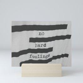 No Hard Feelings Mini Art Print