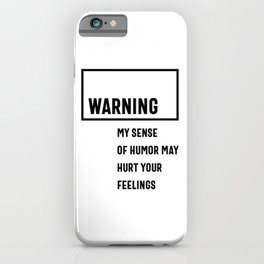 Warning My Sense Of Humor May Hurt Your Feelings iPhone Case