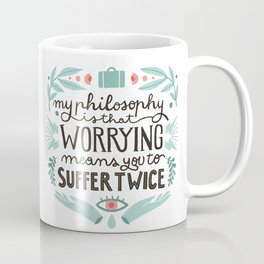 Worrying means you to suffer twice Coffee Mug