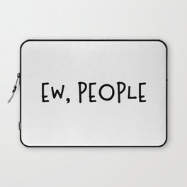 Ew, People Laptop Sleeve