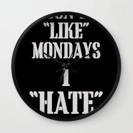 "I don't ""like"" mondays ~ I ""Hate"" them Wall Clock"