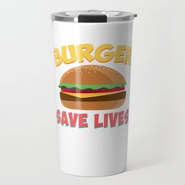 Burger Save Lives Hamburger Bread Food Lovers Foodies Sandwich Beef Cheese Chicken Gift Travel Mug
