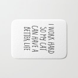 Cat Better Life Funny Quote Bath Mat