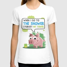 When I go to the shower.... I forget my towel T-shirt