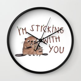 I'm Sticking With You beaver illustration with hand drawn typography Wall Clock