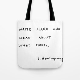 Write hard and clear about what hurts Tote Bag