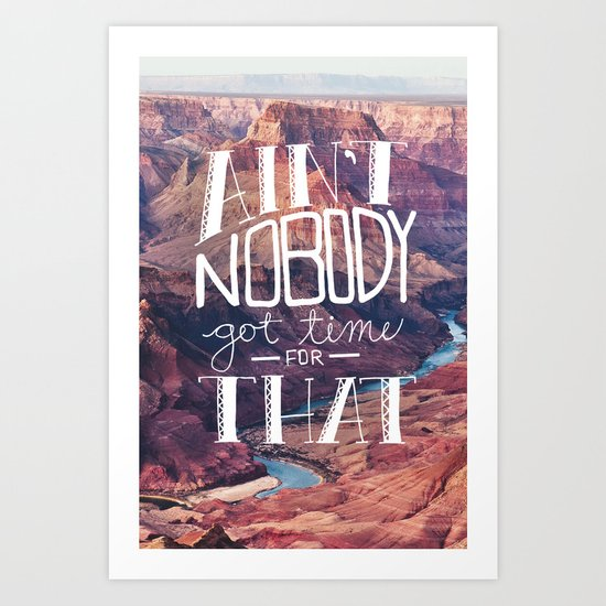 Oddly Placed Quotes 1 : Ain't Nobody Got Time for That Art Print