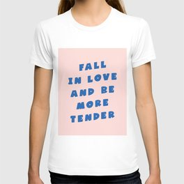 Fall In Love And Be More Tender pink and blue typography graphic design for bedroom wall decor T-shirt