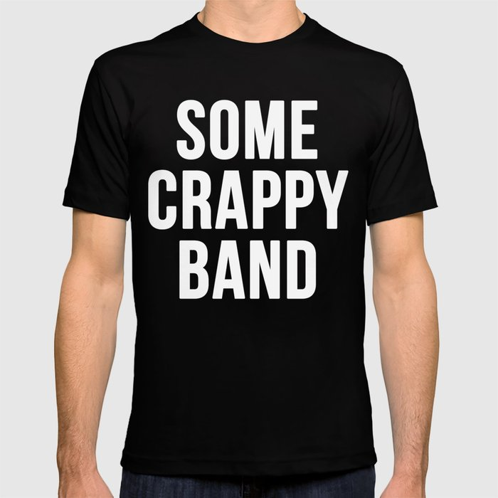 bcd0c9a179154 Some Crappy Band T-shirt by robhansen