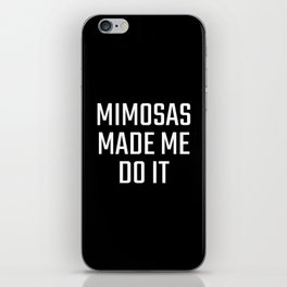 Mimosas Made Me Do It (Black & White) iPhone Skin