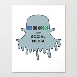 FU@K YOUR SOCIAL MEDIA  Canvas Print