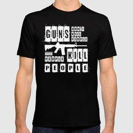 Guns Don't Kill People - People Kill People T-shirt