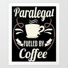 Paralegal Fueled By Coffee Art Print