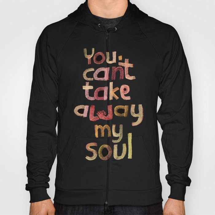 You can't take away my soul Hoody