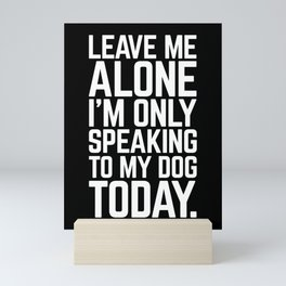 Speaking To My Dog Funny Quote Mini Art Print