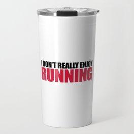 Don't Enjoy Running Funny Gym Quote Travel Mug