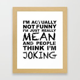 I'm Not Funny. I'm Just Really Mean and People Think I'm Joking | DopeyArt Framed Art Print