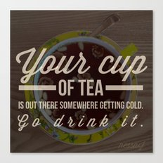 Your cup of tea — Inspirational Quote Canvas Print