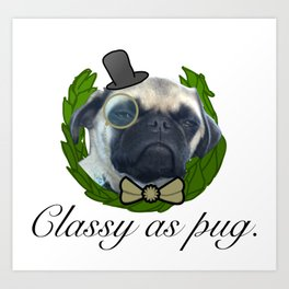 Classy as pug. Art Print