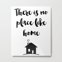 There is no place like home Quote Metal Print