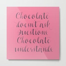 Chocolate understands, shabby chic, quote, coffeehouse, coffee shop, bar, decor, interior design Metal Print