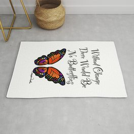 Without Change Their Would Be No Butterflies  Rug