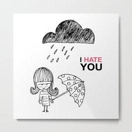 I Hate You / Rain Metal Print