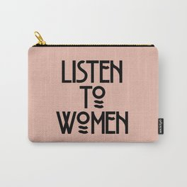 Listen to Women Carry-All Pouch