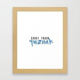 shut your quiznak! Framed Art Print