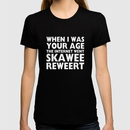 When I Was Your Age the Internet Funny T-shirt T-shirt