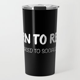 BORN TO READ. Forced to Socialize. Bookworm Problems Travel Mug