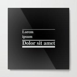 Lorem ipsum, dolor sit amet Metal Print