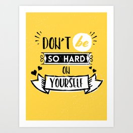 Don't be so hard on yourself - typographic lettering design Art Print