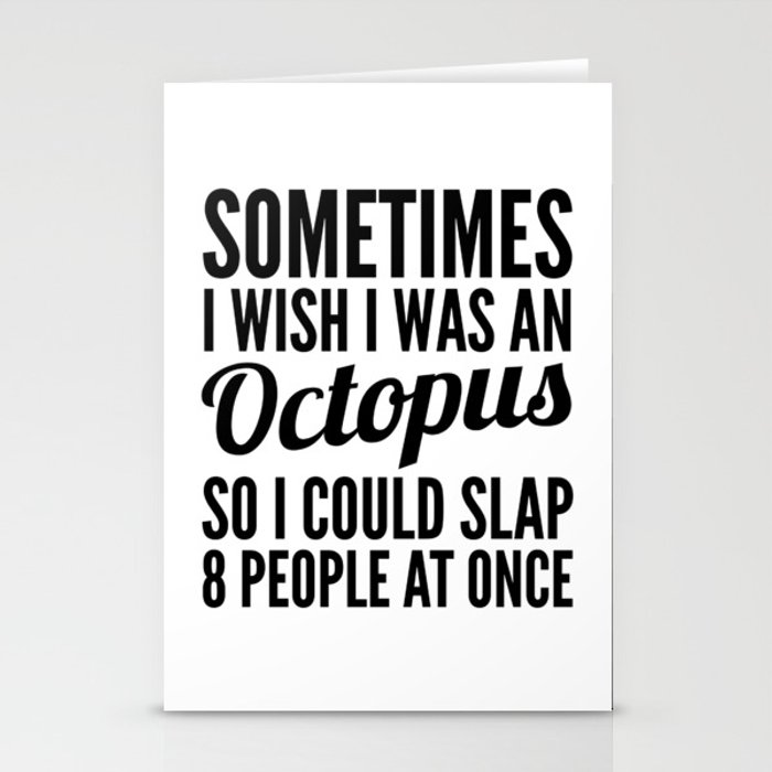 Sometimes I Wish I Was an Octopus So I Could Slap 8 People at Once Stationery Cards