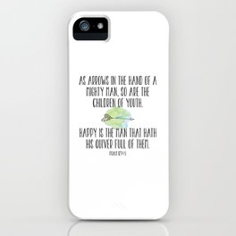 As arrows in the hand of a mighty man, so are the children of youth. Happy is the mand that hath ... iPhone Case