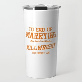 I Never Dreamed I'D Marry The Best Millwright Funny Wife Tradesman Workers Travel Mug