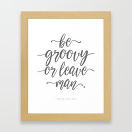 Be Groovy of Leave Man Handwriting Quote Framed Art Print