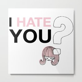 I HateYou / Question Metal Print