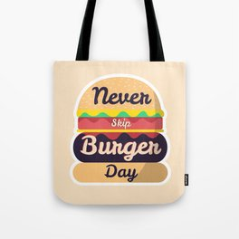 Never Skip Burger Day Tote Bag