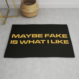 Maybe Fake Is What I Like Rug