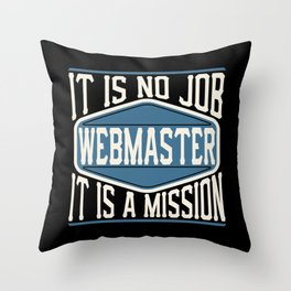 Webmaster  - It Is No Job, It Is A Mission Throw Pillow