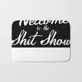 Welcome to the Shit Show Bath Mat