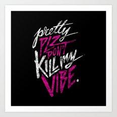 Pretty PLZ Don't Kill My Vibe Art Print