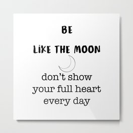 BE LIKE THE MOON QUOTE Metal Print